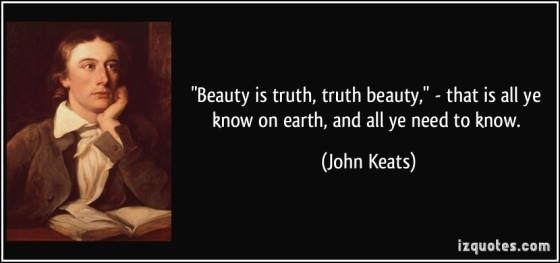 quote-beauty-is-truth-truth-beauty-that-is-all-ye-know-on-earth-and-all-ye-need-to-know-john-keats-99600