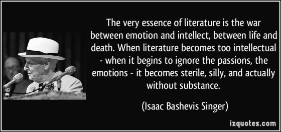 quote-the-very-essence-of-literature-is-the-war-between-emotion-and-intellect-between-life-and-death-isaac-bashevis-singer-171779